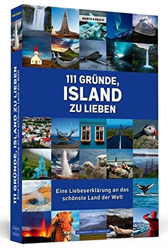 111 Gründe, Island zu lieben: Eine Liebeserklärung an das schönste Land der Welt