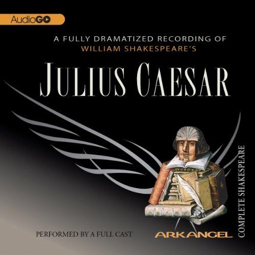 Julius Caesar: The Arkangel Shakespeare  Audiolibri