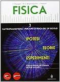Fisica - Ipotesi. Teorie. Esperimenti + Allarghiamo lo sguardo. Con espansione online. Per le Scuole superiori: 3