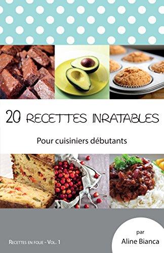 20 recettes inratables: Pour cuisiniers débutants (Recettes en folie t. 1) par Aline Bianca