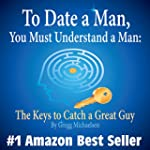 To Date a Man, You Must Understand a...