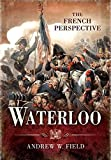 Waterloo: The French Perspective by Andrew Field