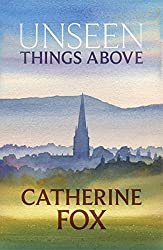 Unseen Things Above by Catherine Fox (2015-06-18)