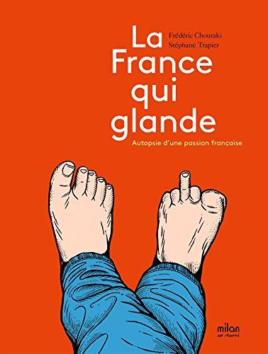 La France qui glande: Autopsie d'une passion française