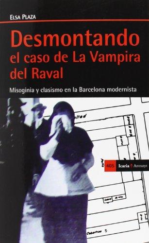 Descargar Libro Desmontando el caso de La Vampira del Raval: Misoginia y clasismo en la Barcelona modernista (Antrazyt) de Elsa Plaza Müller