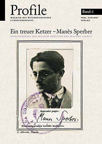Profile, Bd.6, Ein treuer Ketzer - Manes Sperber - der Schriftsteller als Ideologe
