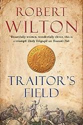Traitor's Field: Written by Robert Wilton, 2013 Edition, Publisher: Corvus [Paperback]