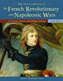 The Encyclopedia of the French Revolutionary and Napoleonic Wars: A Political, Social...