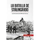 La batalla de Stalingrado: La primera derrota de la Wehrmacht alemana (Historia) (Spanish Edition)