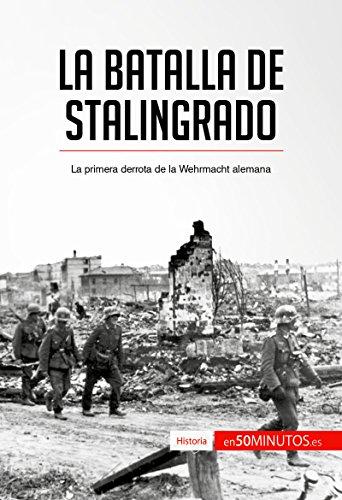 La batalla de Stalingrado: La primera derrota de la Wehrmacht alemana (Historia) por 50Minutos.es
