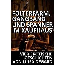 Sammelband - Folterfarm, GangBang und Spanner im Kaufhaus: Vier erotische BDSM Geschichten