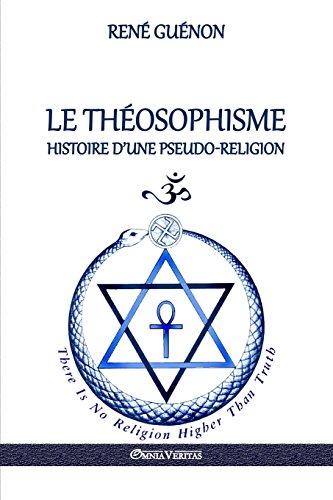 Le Theosophisme - Histoire D'Une Pseudo-Religion par Rene Guenon