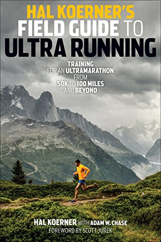 Hal Koerner's Field Guide to Ultrarunning: Training for an Ultramarathon, from 50k to 100 Miles and Beyond (Laufen Ultramarathon)