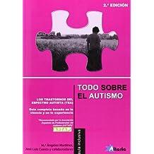 Todo sobre el autismo: los Trastornos del Espectro del Autismo (TEA) : guía completa basada en la ciencia y en la experiencia