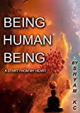 Being Human Being: A Start From My Heart