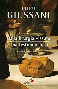 Dalla liturgia vissuta: una testimonianza: Appunti da conversazioni comunitarie (Dimensioni dello spirito) di [Giussani Luigi]