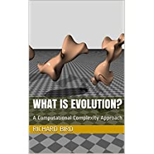 What Is Evolution?: A Computational Complexity Approach (English Edition)