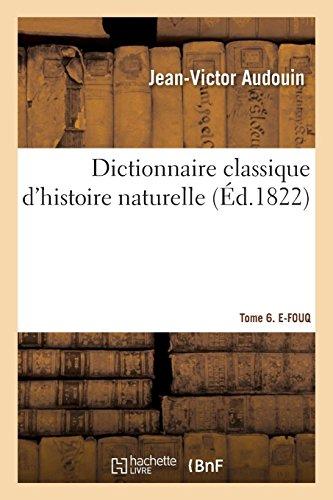 Dictionnaire classique d'histoire naturelle. Tome 6. E-FOUQ