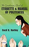The Gentlemen's Book of Etiquette and Manual of Politeness (English Edition)