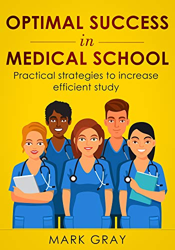 Optimal success in medical school: Practical strategies to increase efficient study (English Edition)