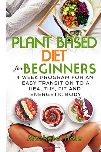 Download free pdf plant based diet for beginners 4 week program plant based diet for beginners 4 week program for an easy transition to a healthy fit and energetic body plant based cookbook weight loss forumfinder Gallery