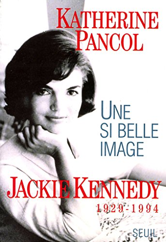 Une si belle image. Jackie Kennedy (1929-1994) (Biographie)