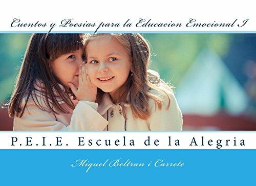 Cuentos y Poesias para la Educacion Emocional I: Escuela de la Alegría. Proyecto de Educacion Infantil Emocional