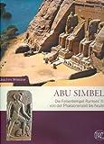 Abu Simbel: Felsentempel Ramses des Großen (Zaberns Bildbände zur Archäologie) - Joachim Willeitner