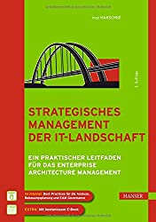 Strategisches Management der IT-Landschaft: Ein praktischer Leitfaden für das Enterprise Architecture Management