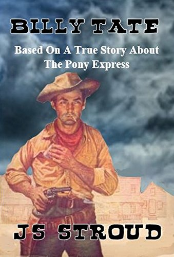 Billy Tate: Based on a true story about the Pony Express: A Western Adventure From J.S Stroud (English Edition) par J.S. Stroud