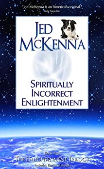 Spiritually Incorrect Enlightenment (The Enlightenment Trilogy Book 2) by [McKenna, Jed]