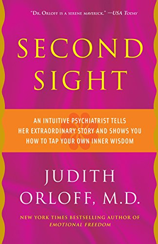 Second Sight: An Intuitive Psychiatrist Tells Her Extraordinary Story and Shows You How To Tap Your Own Inner Wisdom par Judith Orloff