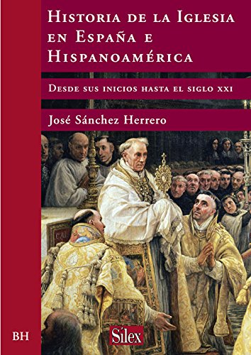 Historia de la Iglesia en España e Hispanoamérica (Biblioteca Histórica) por José Sánchez-Herrero