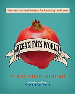 Vegan Eats World: 300 International Recipes for Savoring the Planet by [Romero, Terry Hope]