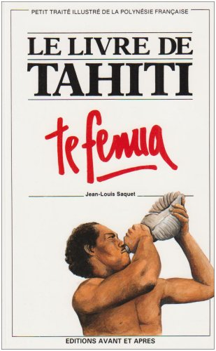 Le livre de Tahiti : Te fenua par Jean-Louis Saquet