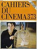 Cahiers du cinema n° 373 - 38e festival de cannes - entretiens avec andre techine, jean-luc godard et youssef chahine...