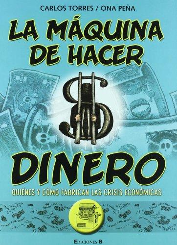 La máquina de hacer dinero (novela gráfica): Quiénes y cómo fabrican las crisis económicas (Bruguera) por Ona Peña