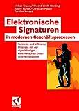 Elektronische Signaturen in modernen Geschäftsprozessen: Schlanke und effiziente Prozesse mit der eigenhändigen elektronischen Unterschrift realisieren