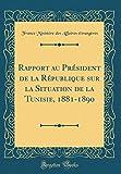 Telecharger Livres Rapport Au President de la Republique Sur La Situation de la Tunisie 1881 1890 Classic Reprint (PDF,EPUB,MOBI) gratuits en Francaise