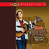 Songtexte von Woody Guthrie - A Proper Introduction to Woody Guthrie: This Land Is Your Land