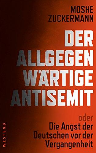 Der allgegenwärtige Antisemit: oder die Angst der Deutschen vor der Vergangenheit