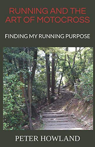 RUNNING AND THE ART OF MOTOCROSS: FINDING MY RUNNING PURPOSE por PETER HOWLAND