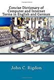 Concise Dictionary of Computer and Internet Terms in English and German (Words R Us Bi-lingual Dictionaries, Band 22)