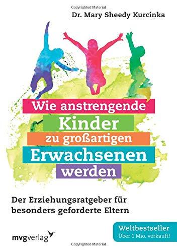 emmi pikler buecher Wie anstrengende Kinder zu großartigen Erwachsenen werden: Der Erziehungsratgeber für besonders geforderte Eltern