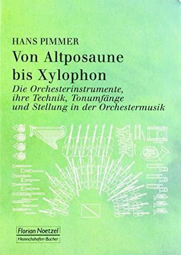 Von Altposaune bis Xylophon.: Die Orchesterinstrumente, ihre Technik, Tonumfänge und Stellung in der Orchestermusik
