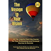 The Voyage To Your Vision: Top Experts Chart the Course for Your Professional  and Personal Journey to Success (English Edition)