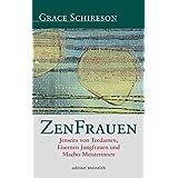 ZenFrauen: Jenseits von Teedamen, Eisernen Jungfrauen und Macho-Meisterinnen