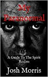 My Paranormal: A Guide To The Spirit Realms