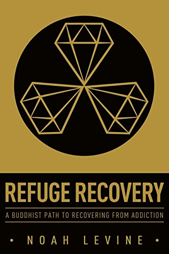 Refuge Recovery: A Buddhist Path to Recovering from Addiction por Noah Levine