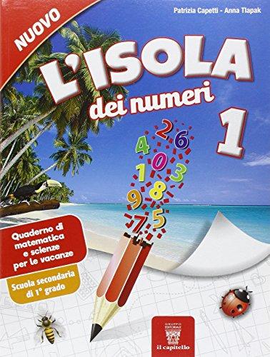 L'isola dei numeri. Quaderno di matematica e scienze per le vacanze. Per la Scuola media: 1